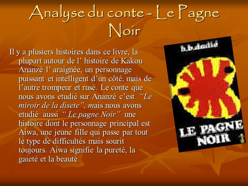 Analyse du conte - Le Pagne Noir Il y a plusiers histoires dans ce livre, la plupart autour de l histoire de Kakou Ananzé l araignée, un personnage puissant et intelligent dun côté, mais de lautre trompeur et rusé.