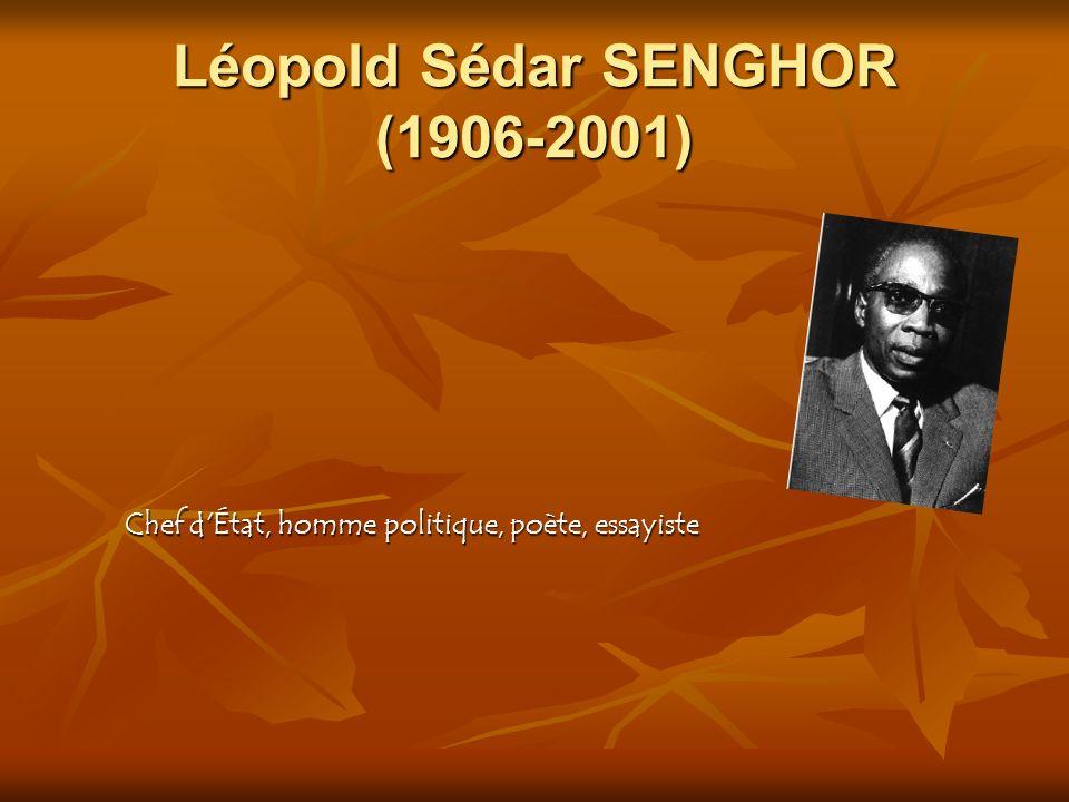Léopold Sédar SENGHOR (1906-2001) Chef d État, homme politique, poète, essayiste