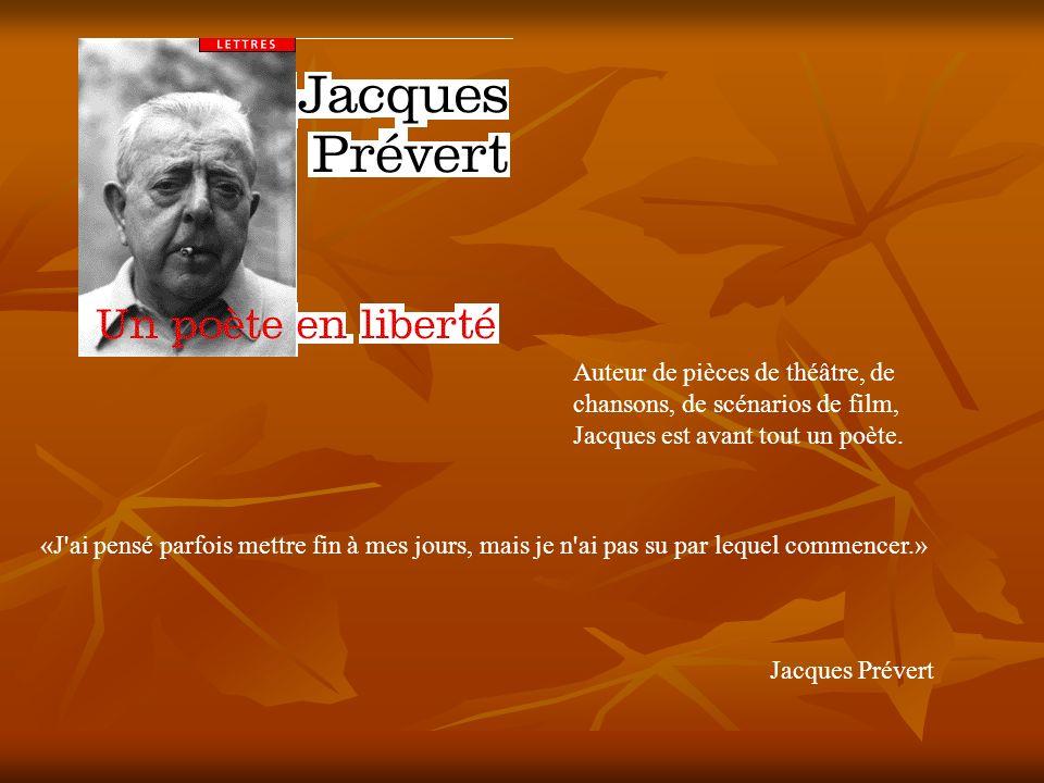 Auteur de pièces de théâtre, de chansons, de scénarios de film, Jacques est avant tout un poète.