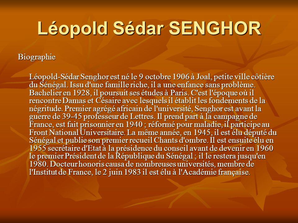 Léopold Sédar SENGHOR Biographie Léopold-Sédar Senghor est né le 9 octobre 1906 à Joal, petite ville côtière du Sénégal.