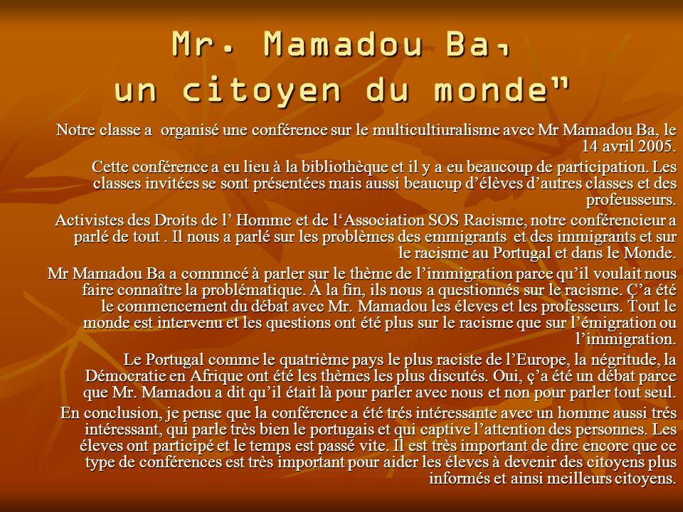 Mr. Mamadou Ba, un citoyen du monde Notre classe a organisé une conférence sur le multicultiuralisme avec Mr Mamadou Ba, le 14 avril 2005. Cette confé