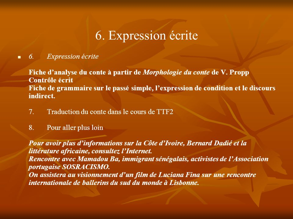 6. Expression écrite 6.Expression écrite Fiche danalyse du conte à partir de Morphologie du conte de V. Propp Contrôle écrit Fiche de grammaire sur le