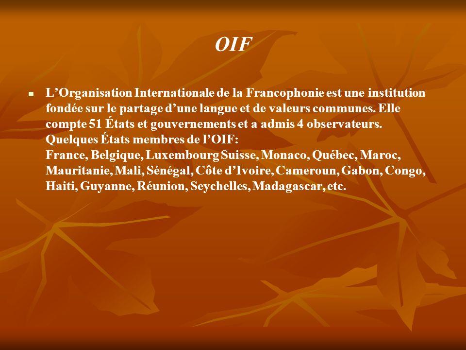 OIF LOrganisation Internationale de la Francophonie est une institution fondée sur le partage dune langue et de valeurs communes.