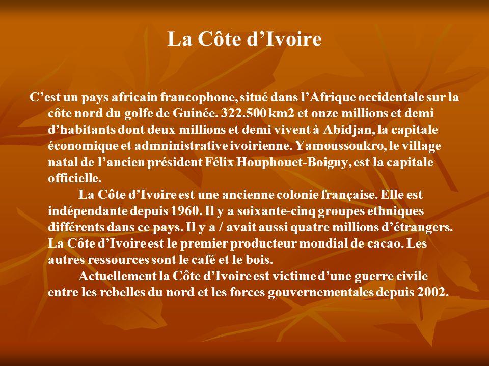 La Côte dIvoire Cest un pays africain francophone, situé dans lAfrique occidentale sur la côte nord du golfe de Guinée.