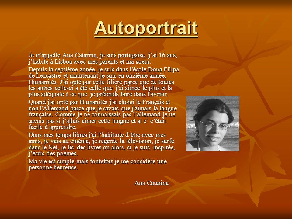 Autoportrait Je m appelle Ana Catarina, je suis portugaise, jai 16 ans, jhabite à Lisboa avec mes parents et ma soeur.
