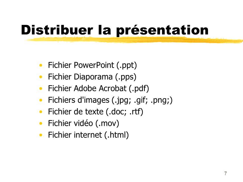 7 Distribuer la présentation Fichier PowerPoint (.ppt) Fichier Diaporama (.pps) Fichier Adobe Acrobat (.pdf) Fichiers d images (.jpg;.gif;.png;) Fichier de texte (.doc;.rtf) Fichier vidéo (.mov) Fichier internet (.html)