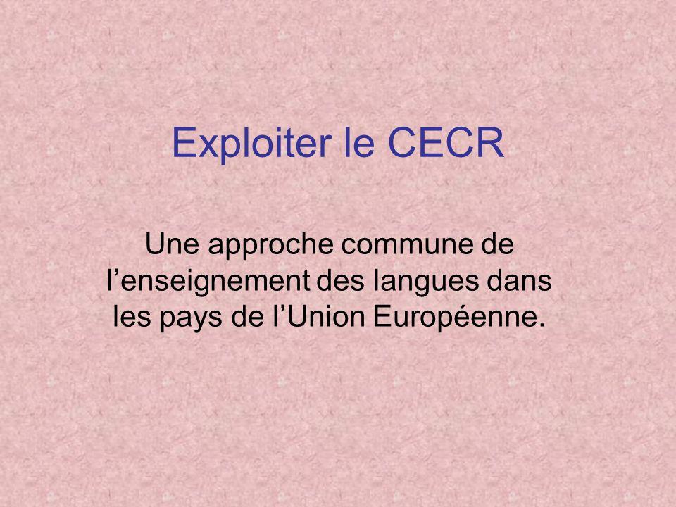 Exploiter le CECR Une approche commune de lenseignement des langues dans les pays de lUnion Européenne.