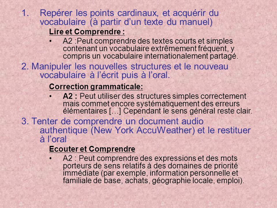 1.Repérer les points cardinaux, et acquérir du vocabulaire (à partir dun texte du manuel) Lire et Comprendre : A2 :Peut comprendre des textes courts e