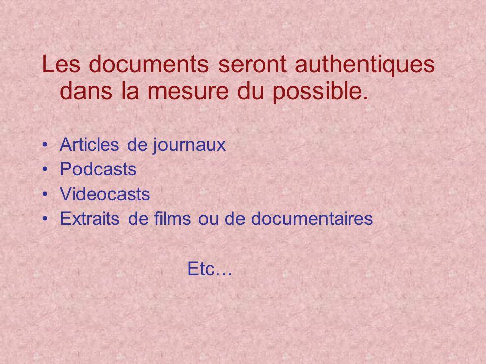 Les documents seront authentiques dans la mesure du possible. Articles de journaux Podcasts Videocasts Extraits de films ou de documentaires Etc…