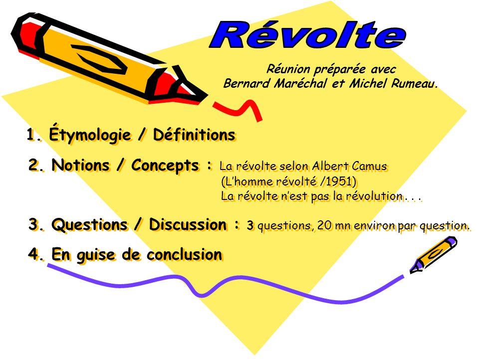 1. Étymologie / Définitions 2. Notions / Concepts : La révolte selon Albert Camus (Lhomme révolté /1951) La révolte nest pas la révolution... 3. Quest