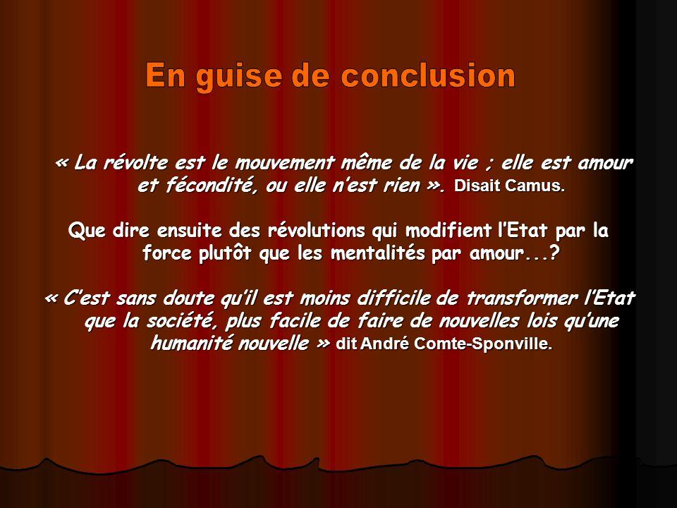 « La révolte est le mouvement même de la vie ; elle est amour et fécondité, ou elle nest rien ». Disait Camus. « La révolte est le mouvement même de l