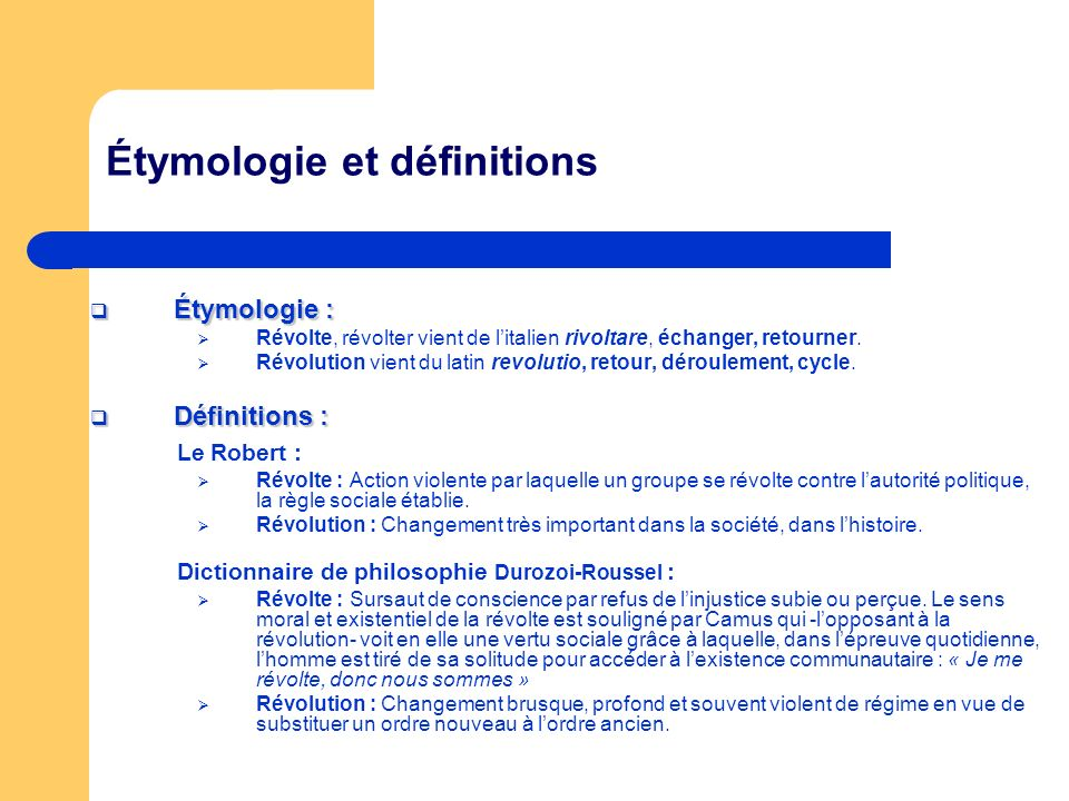 Étymologie et définitions Étymologie : Étymologie : Révolte, révolter vient de litalien rivoltare, échanger, retourner.