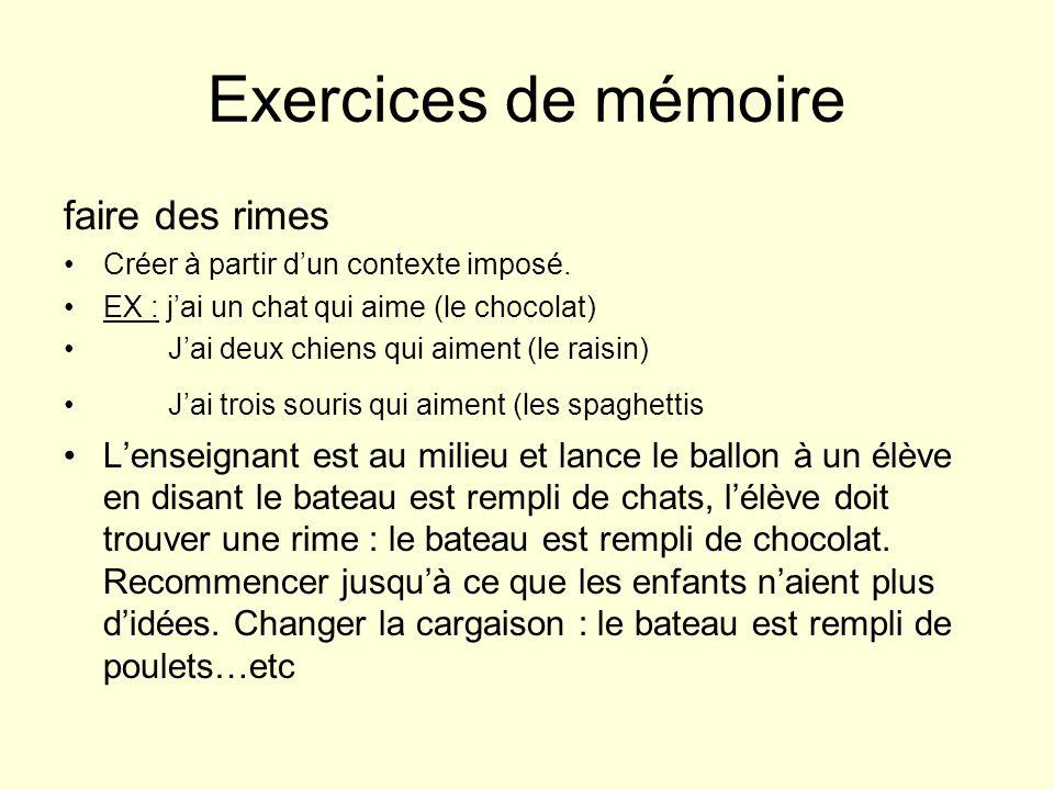 Exercices de mémoire faire des rimes Créer à partir dun contexte imposé. EX : jai un chat qui aime (le chocolat) Jai deux chiens qui aiment (le raisin
