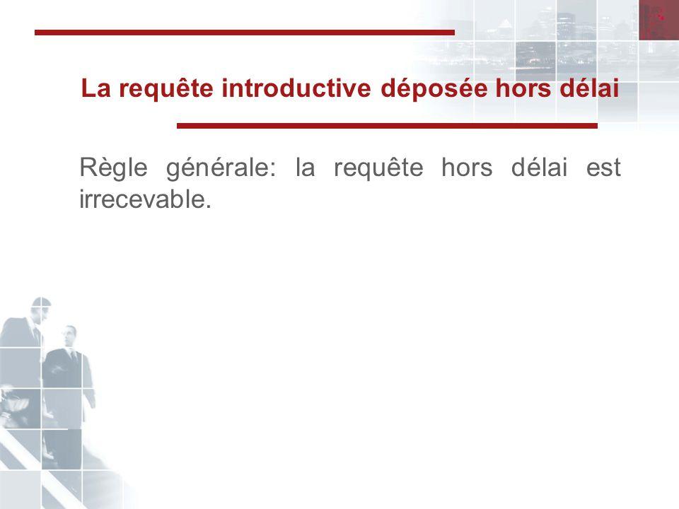 La requête introductive déposée hors délai Règle générale: la requête hors délai est irrecevable.