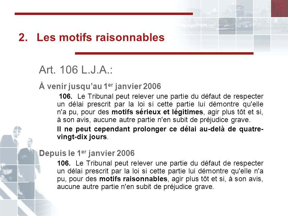 2.Les motifs raisonnables Art.106 L.J.A.: À venir jusquau 1 er janvier 2006 106.