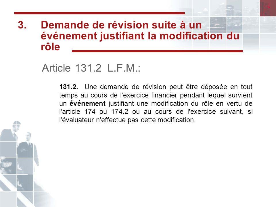 3.Demande de révision suite à un événement justifiant la modification du rôle Article 131.2 L.F.M.: 131.2.