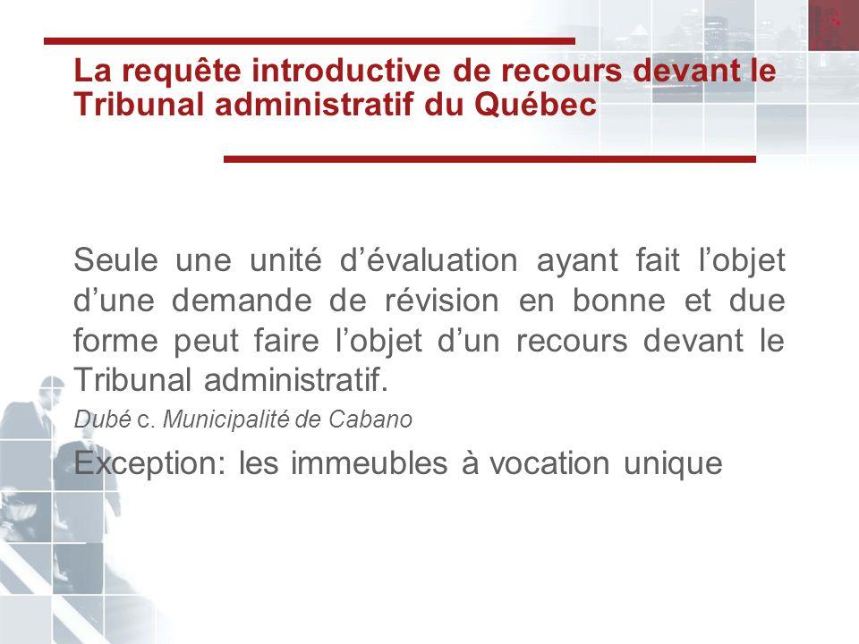 La requête introductive de recours devant le Tribunal administratif du Québec Seule une unité dévaluation ayant fait lobjet dune demande de révision en bonne et due forme peut faire lobjet dun recours devant le Tribunal administratif.