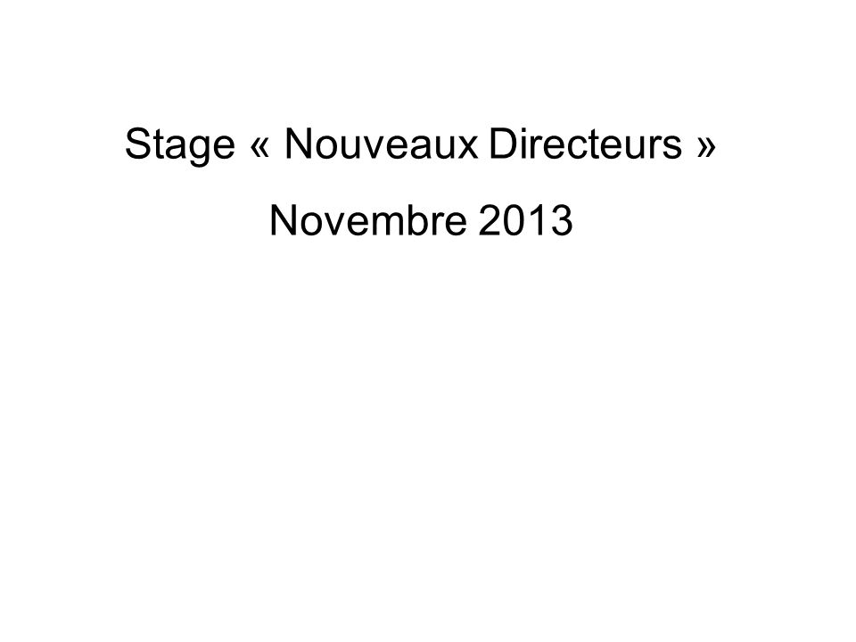 Stage « Nouveaux Directeurs » Novembre 2013