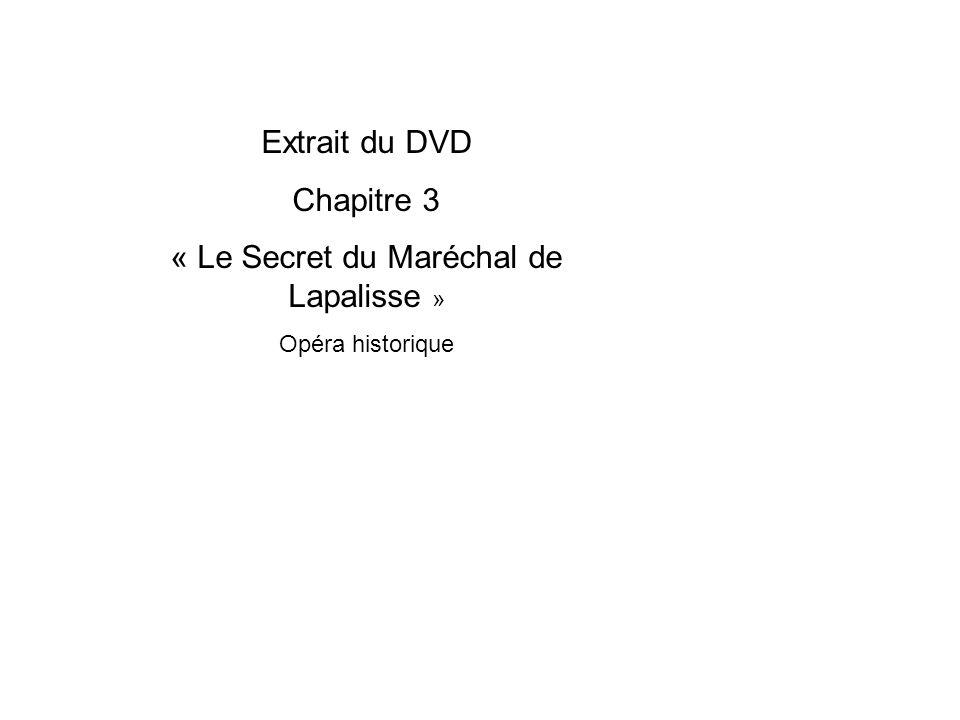 Extrait du DVD Chapitre 3 « Le Secret du Maréchal de Lapalisse » Opéra historique
