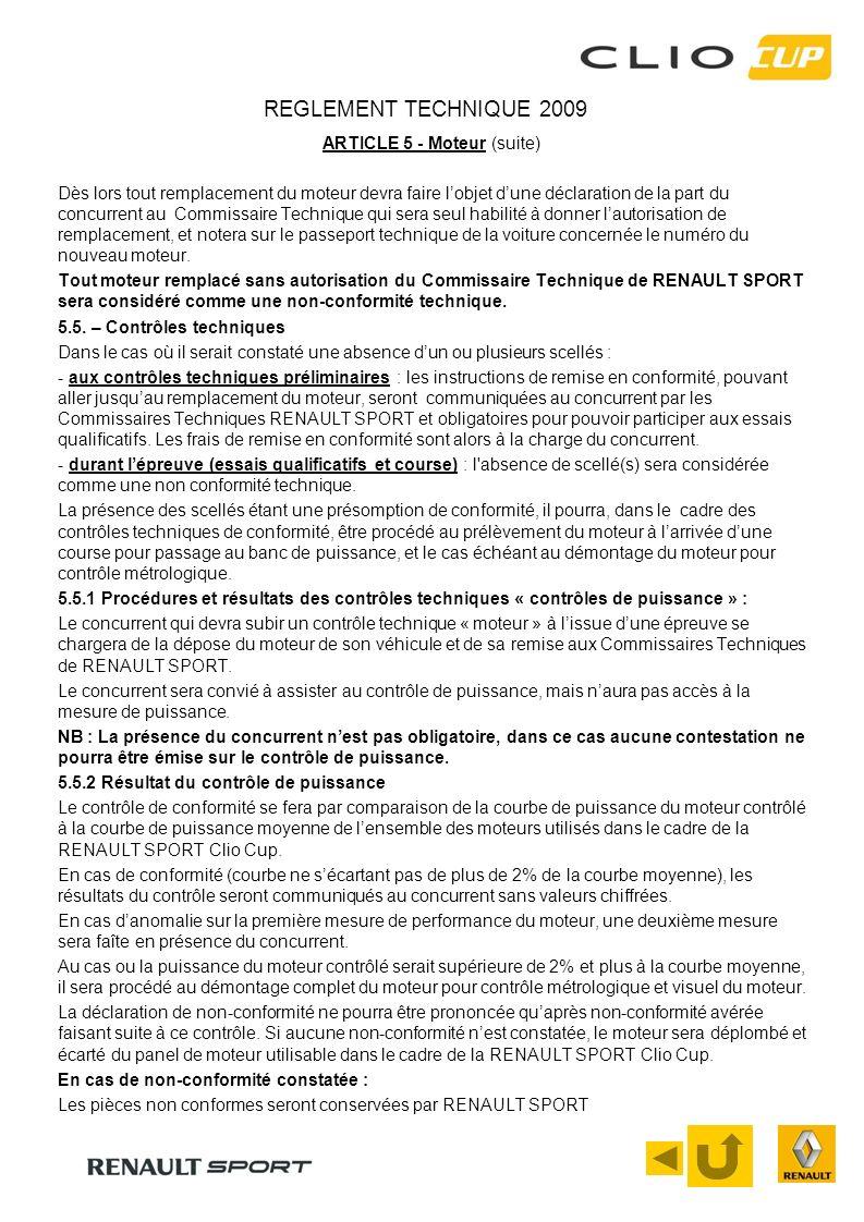 REGLEMENT TECHNIQUE 2009 ARTICLE 5 - Moteur (suite) Dès lors tout remplacement du moteur devra faire lobjet dune déclaration de la part du concurrent