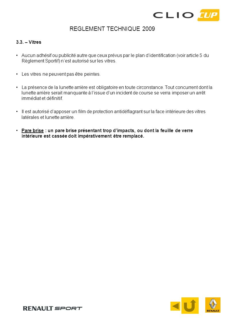 REGLEMENT TECHNIQUE 2009 3.3. – Vitres Aucun adhésif ou publicité autre que ceux prévus par le plan didentification (voir article 5 du Règlement Sport