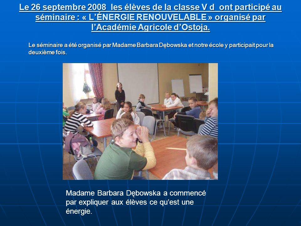 Le 26 septembre 2008 les élèves de la classe V d ont participé au séminaire : « LÉNERGIE RENOUVELABLE » organisé par lAcadémie Agricole dOstoja.