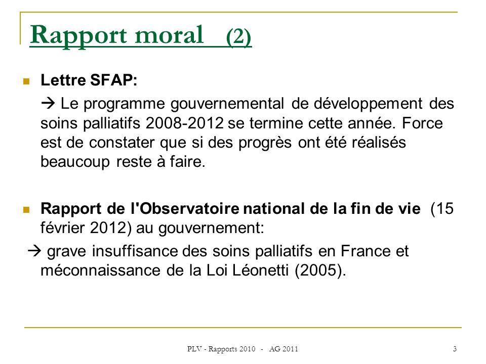 PLV - Rapports 2010 - AG 2011 3 Rapport moral (2) Lettre SFAP: Le programme gouvernemental de développement des soins palliatifs 2008-2012 se termine cette année.