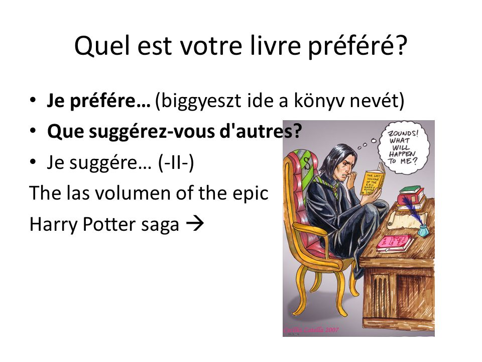 Quel est votre livre préféré? Je préfére… (biggyeszt ide a könyv nevét) Que suggérez-vous d'autres? Je suggére… (-II-) The las volumen of the epic Har