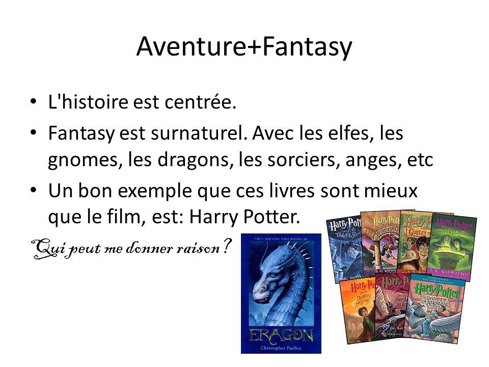 Aventure+Fantasy L histoire est centrée. Fantasy est surnaturel.