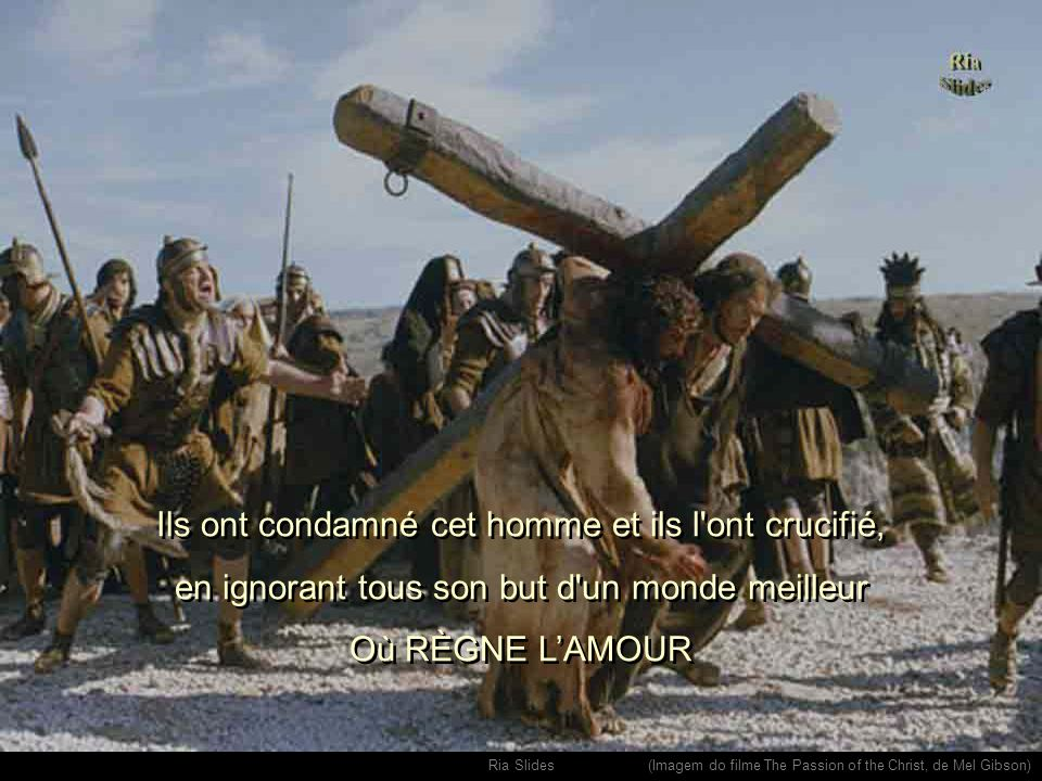 Ria Slides Sa proposition de vie n'était pas comprise par beaucoup.... (Imagem do filme The Passion of the Christ, de Mel Gibson)