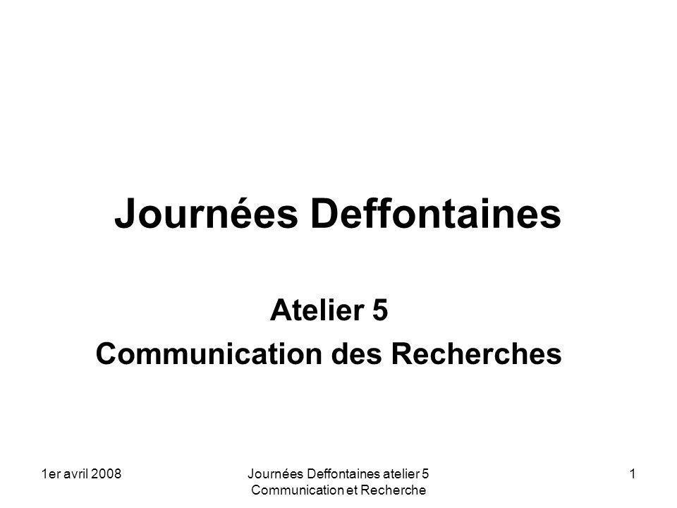 1er avril 2008Journées Deffontaines atelier 5 Communication et Recherche 1 Journées Deffontaines Atelier 5 Communication des Recherches