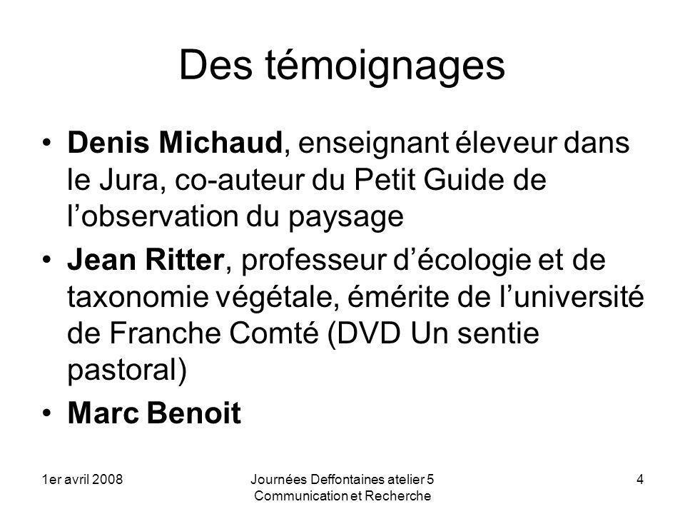 1er avril 2008Journées Deffontaines atelier 5 Communication et Recherche 4 Des témoignages Denis Michaud, enseignant éleveur dans le Jura, co-auteur d