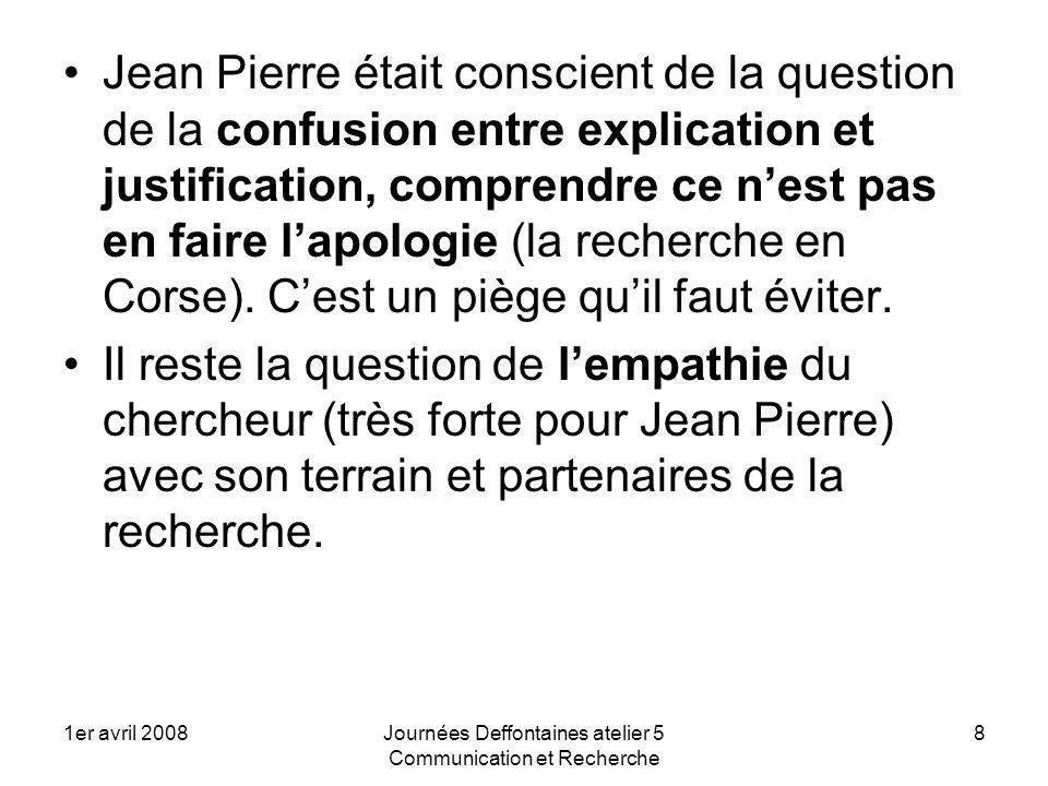 1er avril 2008Journées Deffontaines atelier 5 Communication et Recherche 8 Jean Pierre était conscient de la question de la confusion entre explicatio