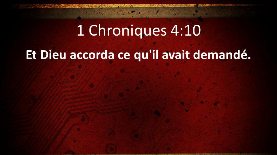 1 Chroniques 4:10 Et Dieu accorda ce qu'il avait demandé.