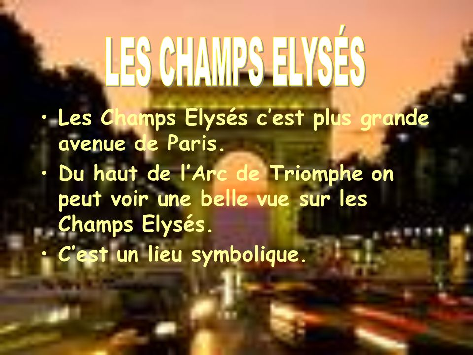 Les Champs Elysés cest plus grande avenue de Paris.