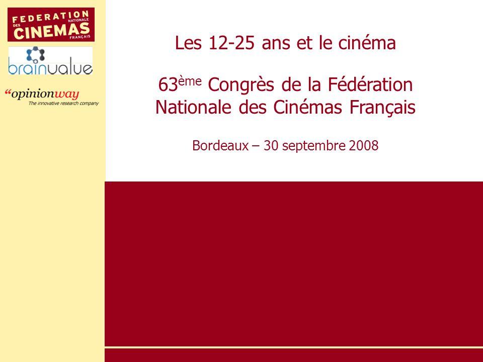Les 12-25 ans et le cinéma 63 ème Congrès de la Fédération Nationale des Cinémas Français Bordeaux – 30 septembre 2008