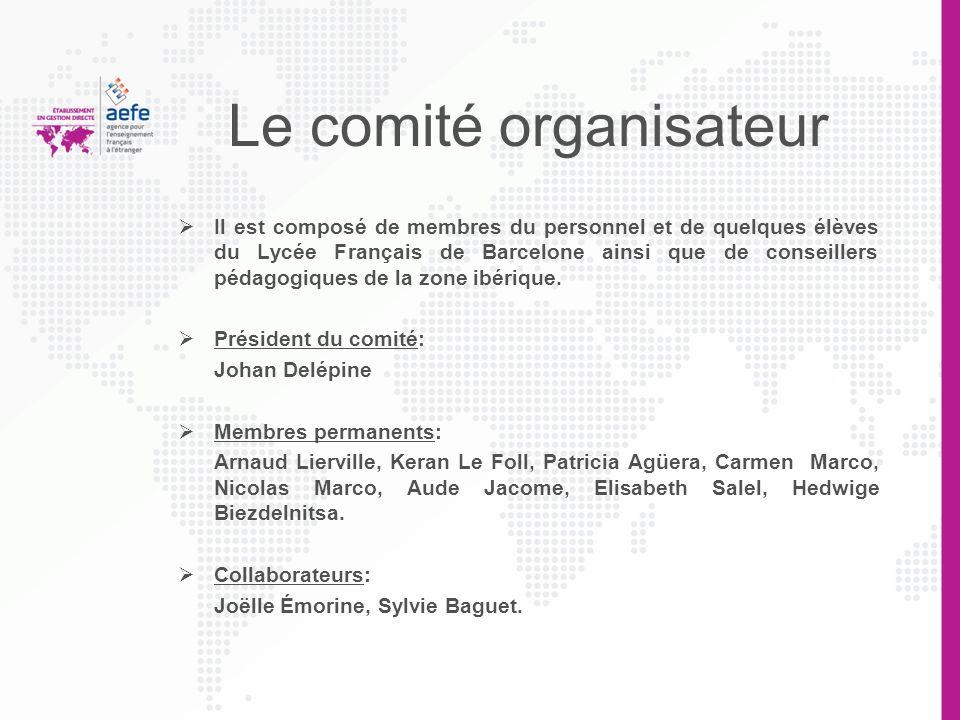 Le comité organisateur Il est composé de membres du personnel et de quelques élèves du Lycée Français de Barcelone ainsi que de conseillers pédagogiqu