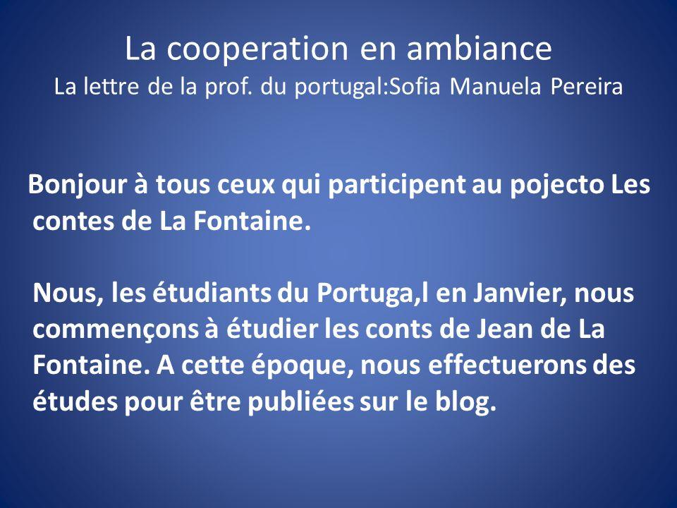 La cooperation en ambiance La lettre de la prof. du portugal:Sofia Manuela Pereira Bonjour à tous ceux qui participent au pojecto Les contes de La Fon
