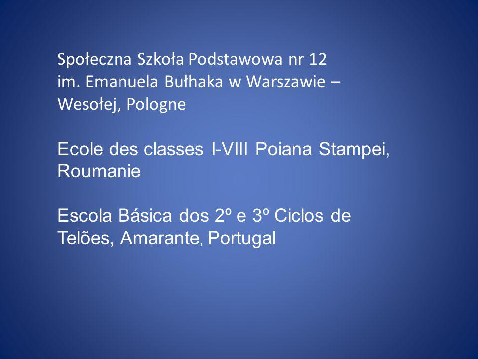Społeczna Szkoła Podstawowa nr 12 im. Emanuela Bułhaka w Warszawie – Wesołej, Pologne Ecole des classes I-VIII Poiana Stampei, Roumanie Escola Básica