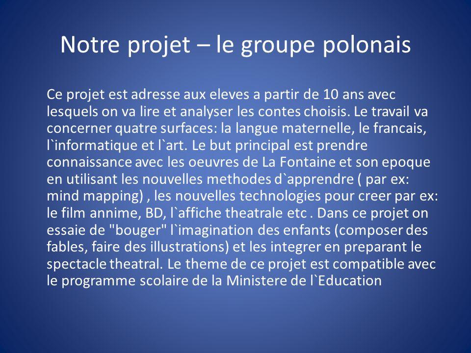 Notre projet – le groupe polonais Ce projet est adresse aux eleves a partir de 10 ans avec lesquels on va lire et analyser les contes choisis. Le trav