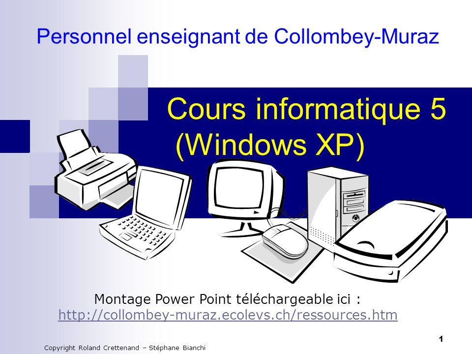 1 Cours informatique 5 (Windows XP) Montage Power Point téléchargeable ici : http://collombey-muraz.ecolevs.ch/ressources.htm Copyright Roland Crettenand – Stéphane Bianchi Personnel enseignant de Collombey-Muraz