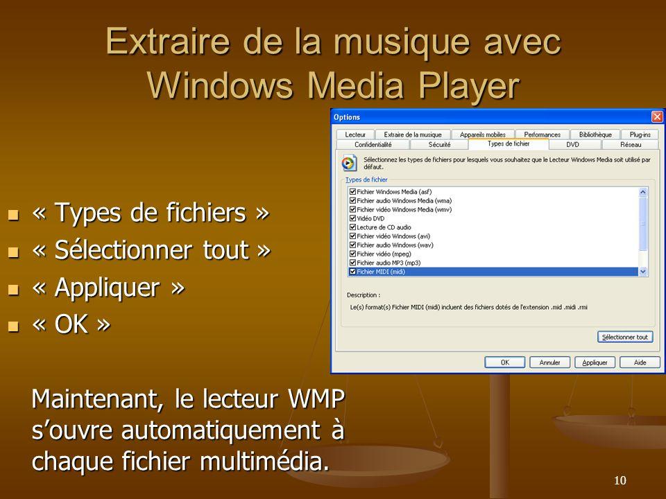 10 Extraire de la musique avec Windows Media Player « Types de fichiers » « Types de fichiers » « Sélectionner tout » « Sélectionner tout » « Appliquer » « Appliquer » « OK » « OK » Maintenant, le lecteur WMP souvre automatiquement à chaque fichier multimédia.