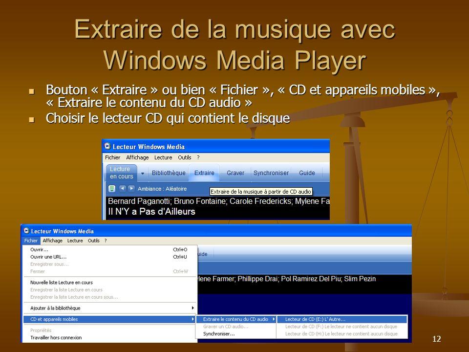 12 Extraire de la musique avec Windows Media Player Bouton « Extraire » ou bien « Fichier », « CD et appareils mobiles », « Extraire le contenu du CD audio » Bouton « Extraire » ou bien « Fichier », « CD et appareils mobiles », « Extraire le contenu du CD audio » Choisir le lecteur CD qui contient le disque Choisir le lecteur CD qui contient le disque