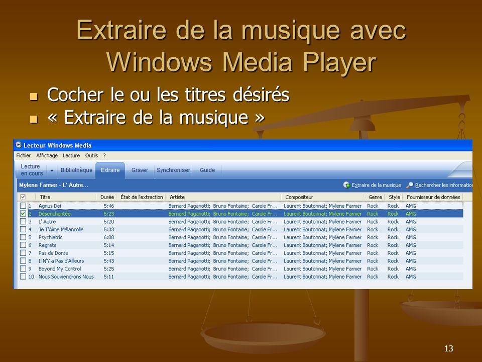 13 Extraire de la musique avec Windows Media Player Cocher le ou les titres désirés Cocher le ou les titres désirés « Extraire de la musique » « Extraire de la musique »