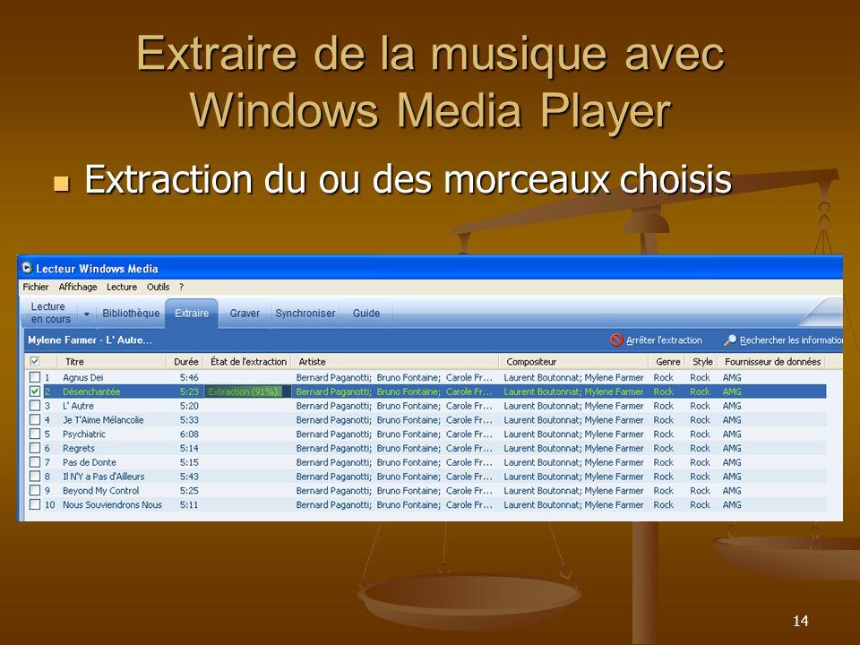 14 Extraire de la musique avec Windows Media Player Extraction du ou des morceaux choisis Extraction du ou des morceaux choisis