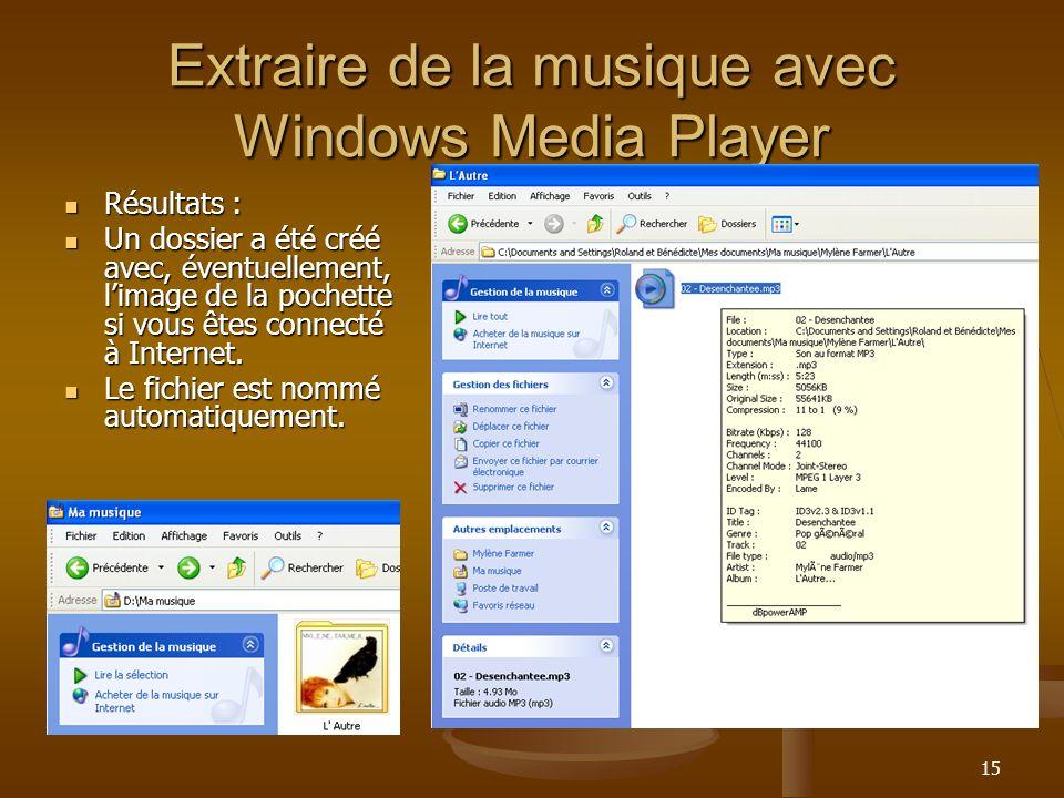 15 Extraire de la musique avec Windows Media Player Résultats : Résultats : Un dossier a été créé avec, éventuellement, limage de la pochette si vous êtes connecté à Internet.