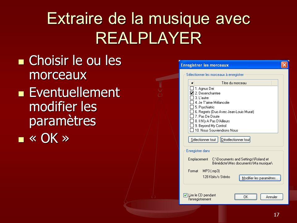 17 Extraire de la musique avec REALPLAYER Choisir le ou les morceaux Choisir le ou les morceaux Eventuellement modifier les paramètres Eventuellement modifier les paramètres « OK » « OK »