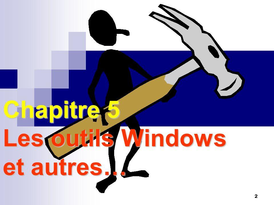 2 Chapitre 5 Les outils Windows et autres…