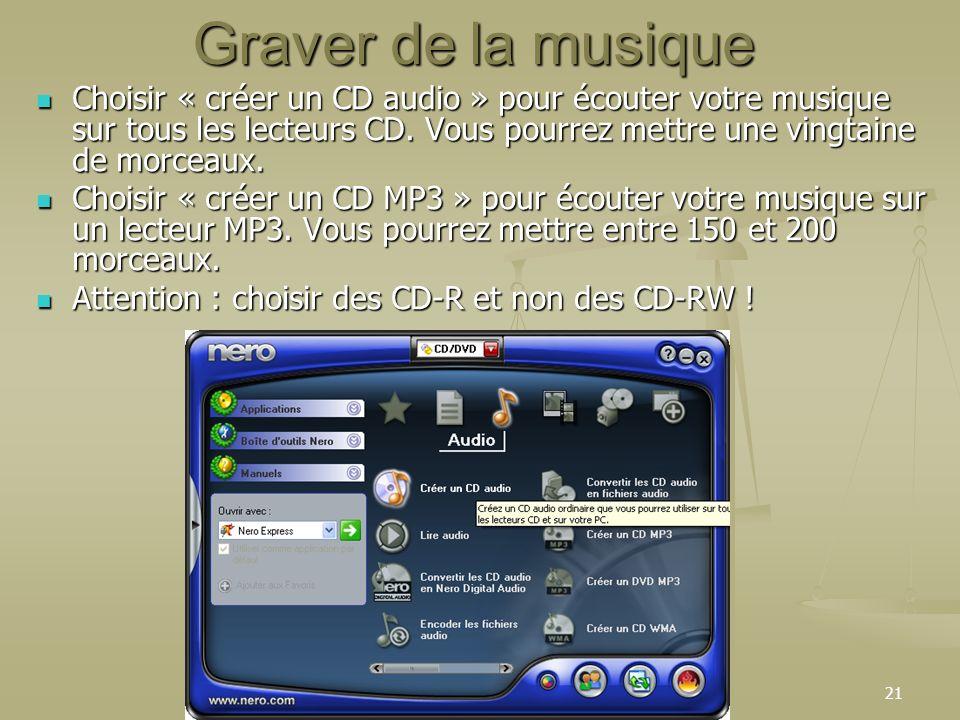 21 Graver de la musique Choisir « créer un CD audio » pour écouter votre musique sur tous les lecteurs CD.