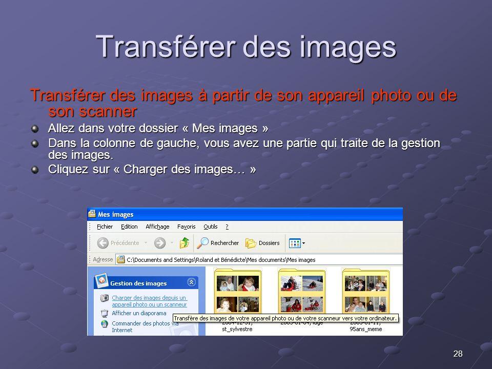 28 Transférer des images Transférer des images à partir de son appareil photo ou de son scanner Allez dans votre dossier « Mes images » Dans la colonne de gauche, vous avez une partie qui traite de la gestion des images.